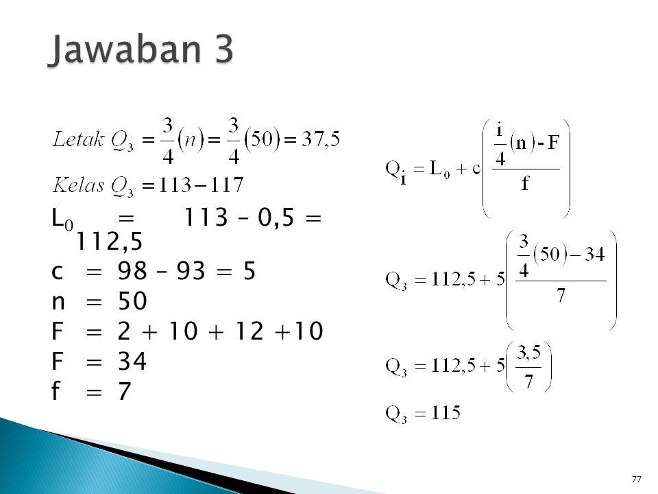 77 L 0 =113 – 0,5 = 112,5 c=98 – 93 = 5 n=50 F=2 + 10 + 12 +10 F= 34 f=7