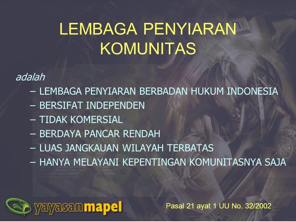 LEMBAGA PENYIARAN KOMUNITAS adalah –LEMBAGA PENYIARAN BERBADAN HUKUM INDONESIA –BERSIFAT INDEPENDEN –TIDAK KOMERSIAL –BERDAYA PANCAR RENDAH –LUAS JANG