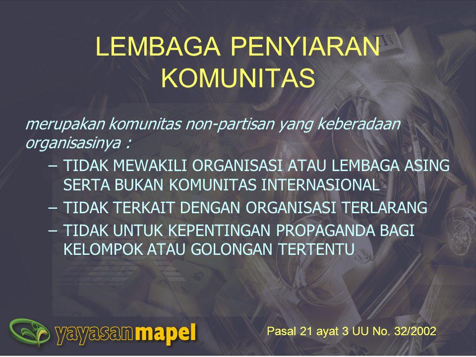 LEMBAGA PENYIARAN KOMUNITAS merupakan komunitas non-partisan yang keberadaan organisasinya : –TIDAK MEWAKILI ORGANISASI ATAU LEMBAGA ASING SERTA BUKAN