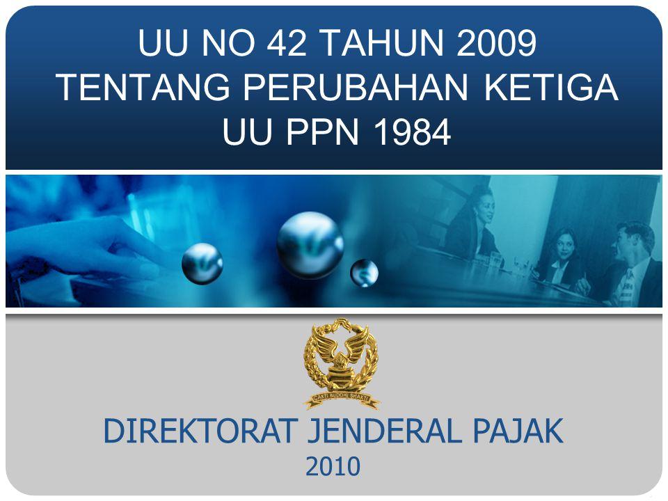 PERUBAHAN UU PPN Undang-Undang No 8 Th 1983 Undang-Undang No 11 Th 1994 Undang-Undang No 18 Th 2000 Undang-Undang No 42 Th 2009 Berlaku sejak 1 April 1985 Berlaku sejak 1 Januari 1995 Berlaku sejak 1 Januari 2001 Berlaku sejak 1 April 2010