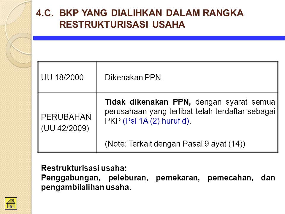 UU 18/2000Dikenakan PPN. PERUBAHAN (UU 42/2009) Tidak dikenakan PPN, dengan syarat semua perusahaan yang terlibat telah terdaftar sebagai PKP (Psl 1A