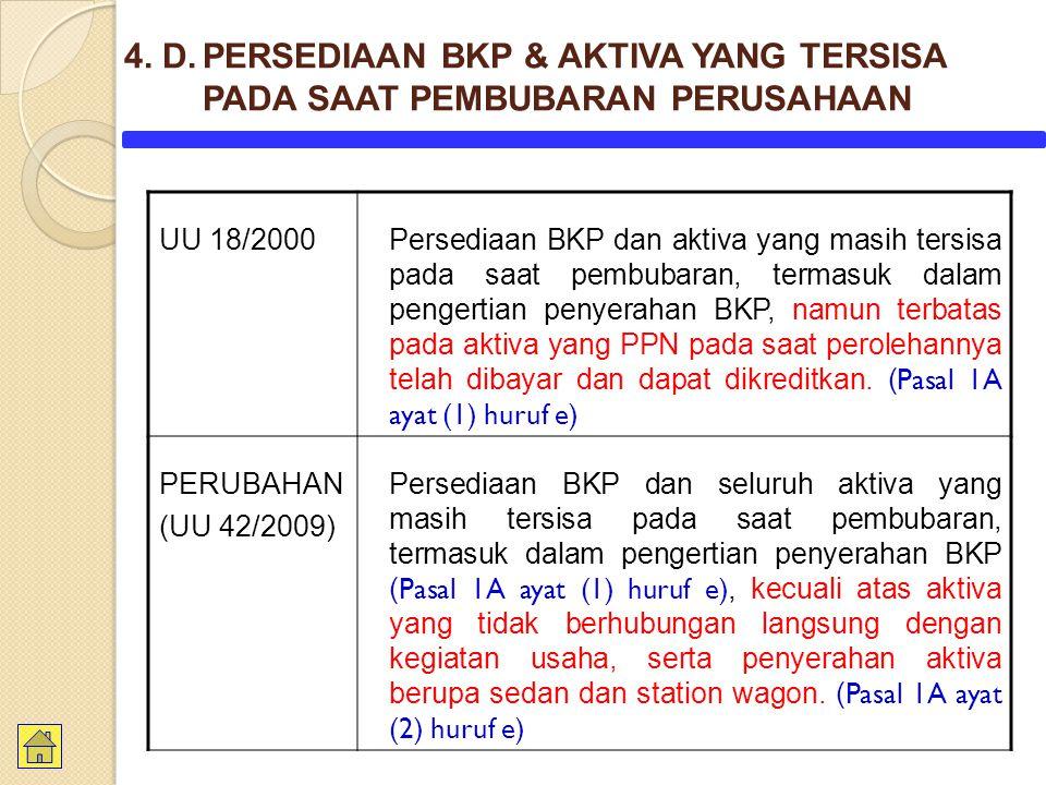 UU 18/2000Persediaan BKP dan aktiva yang masih tersisa pada saat pembubaran, termasuk dalam pengertian penyerahan BKP, namun terbatas pada aktiva yang