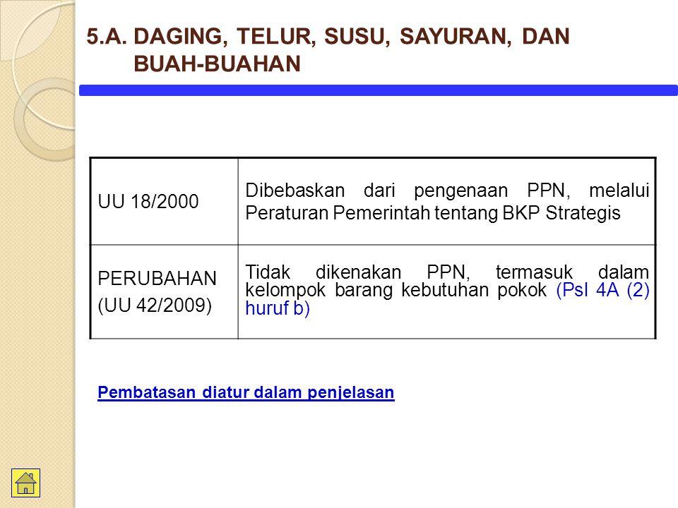 UU 18/2000 Dibebaskan dari pengenaan PPN, melalui Peraturan Pemerintah tentang BKP Strategis PERUBAHAN (UU 42/2009) Tidak dikenakan PPN, termasuk dala