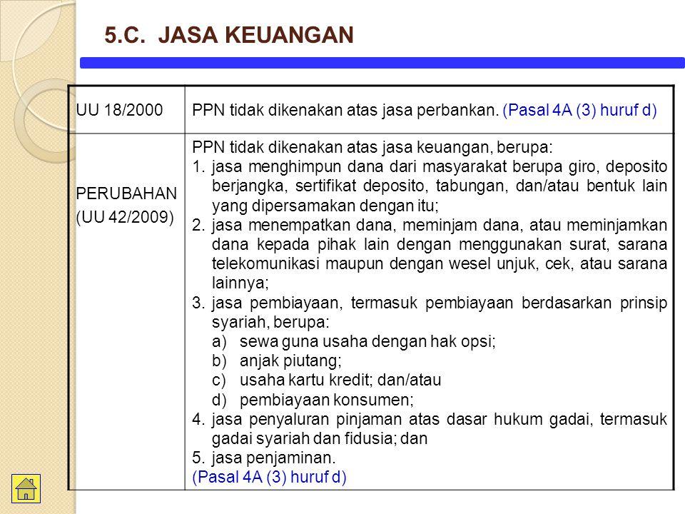 UU 18/2000PPN tidak dikenakan atas jasa perbankan. (Pasal 4A (3) huruf d) PERUBAHAN (UU 42/2009) PPN tidak dikenakan atas jasa keuangan, berupa: 1. ja