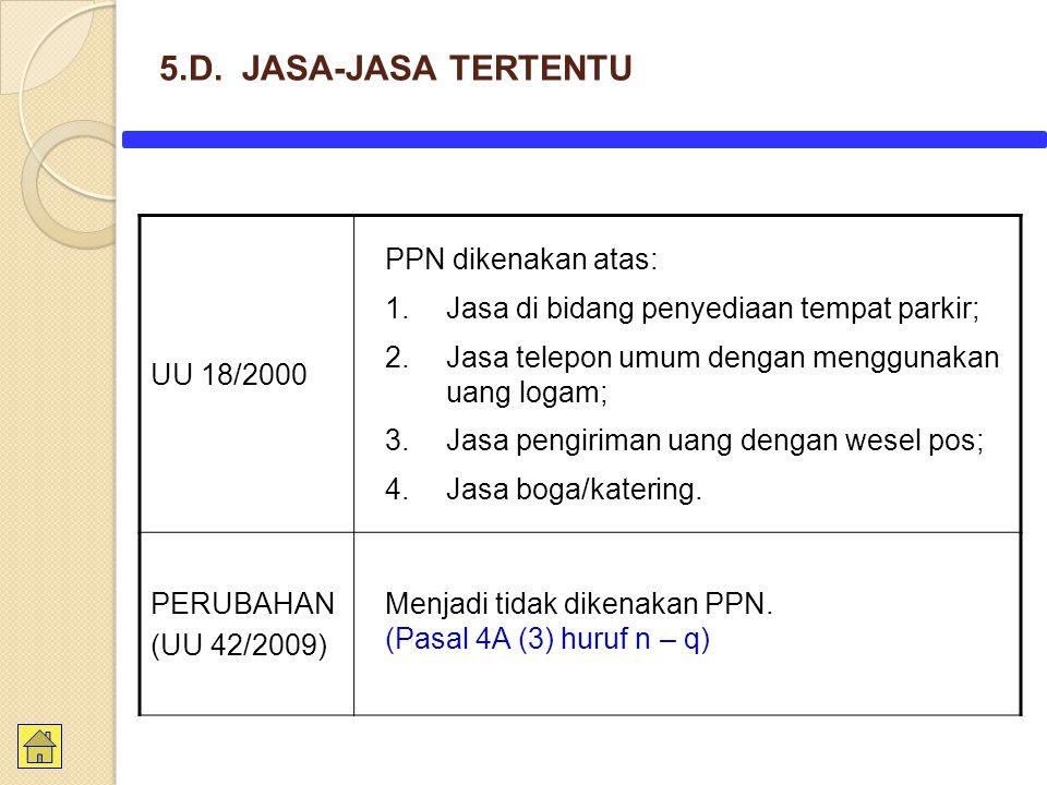 UU 18/2000 PPN dikenakan atas: 1.Jasa di bidang penyediaan tempat parkir; 2.Jasa telepon umum dengan menggunakan uang logam; 3.Jasa pengiriman uang de