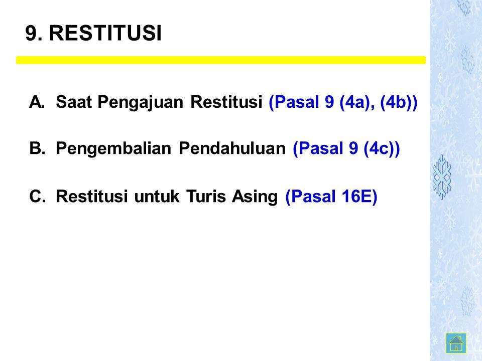A. Saat Pengajuan Restitusi (Pasal 9 (4a), (4b)) B. Pengembalian Pendahuluan (Pasal 9 (4c)) C. Restitusi untuk Turis Asing (Pasal 16E) 9. RESTITUSI