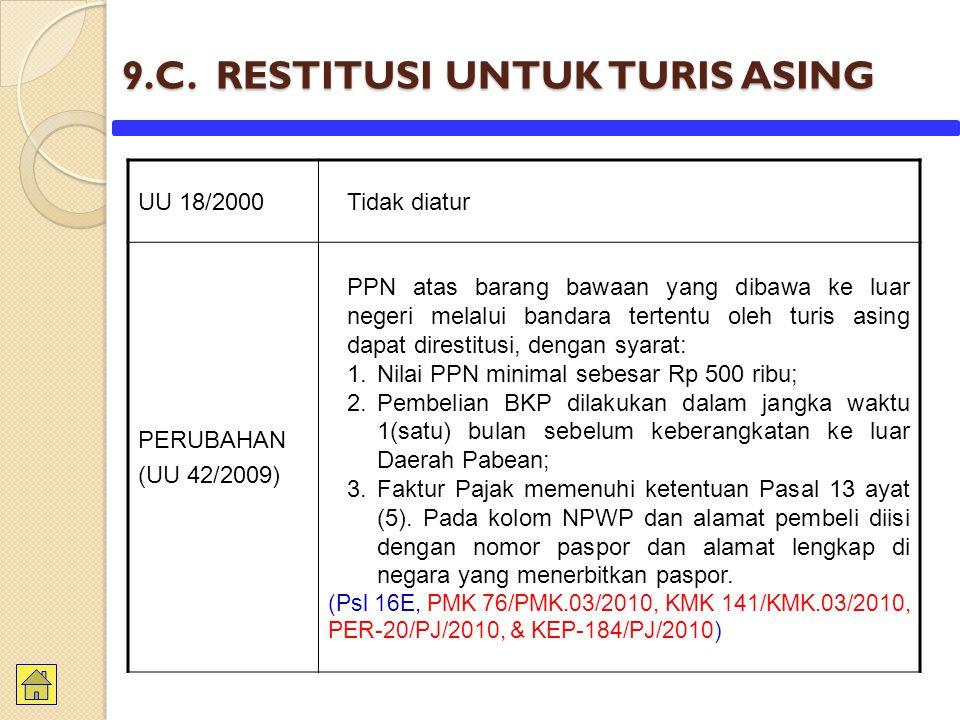 9.C. RESTITUSI UNTUK TURIS ASING UU 18/2000Tidak diatur PERUBAHAN (UU 42/2009) PPN atas barang bawaan yang dibawa ke luar negeri melalui bandara terte