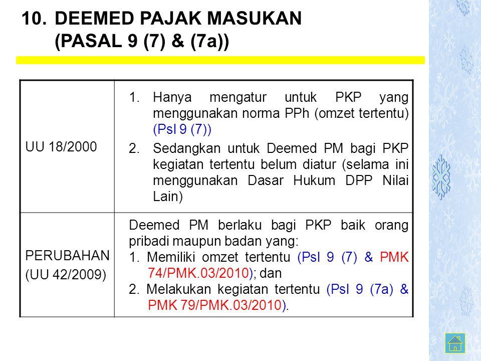 UU 18/2000 1.Hanya mengatur untuk PKP yang menggunakan norma PPh (omzet tertentu) (Psl 9 (7)) 2.Sedangkan untuk Deemed PM bagi PKP kegiatan tertentu b