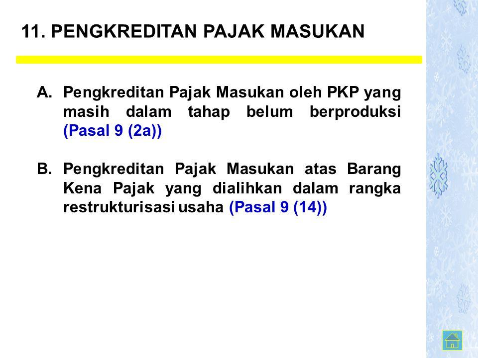 A. Pengkreditan Pajak Masukan oleh PKP yang masih dalam tahap belum berproduksi (Pasal 9 (2a)) B. Pengkreditan Pajak Masukan atas Barang Kena Pajak ya