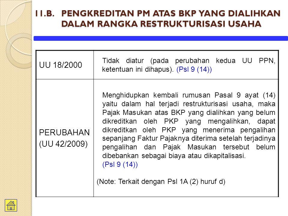 11.B. PENGKREDITAN PM ATAS BKP YANG DIALIHKAN DALAM RANGKA RESTRUKTURISASI USAHA UU 18/2000 Tidak diatur (pada perubahan kedua UU PPN, ketentuan ini d