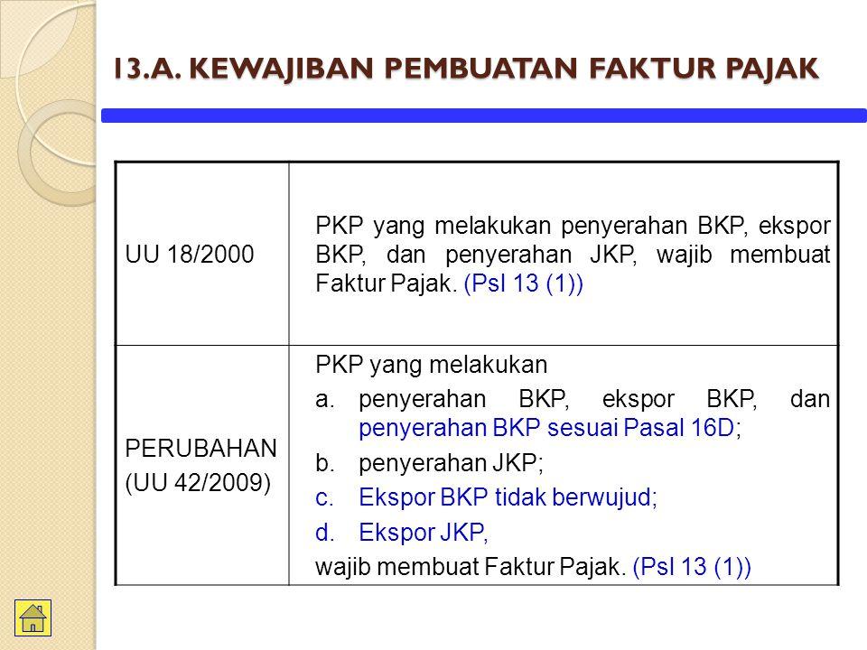 13.A. KEWAJIBAN PEMBUATAN FAKTUR PAJAK UU 18/2000 PKP yang melakukan penyerahan BKP, ekspor BKP, dan penyerahan JKP, wajib membuat Faktur Pajak. (Psl