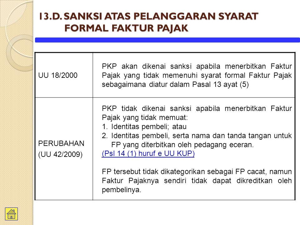 13.D. SANKSI ATAS PELANGGARAN SYARAT FORMAL FAKTUR PAJAK UU 18/2000 PKP akan dikenai sanksi apabila menerbitkan Faktur Pajak yang tidak memenuhi syara