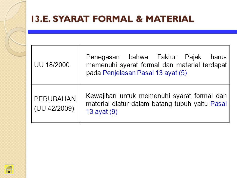 13.E. SYARAT FORMAL & MATERIAL UU 18/2000 Penegasan bahwa Faktur Pajak harus memenuhi syarat formal dan material terdapat pada Penjelasan Pasal 13 aya