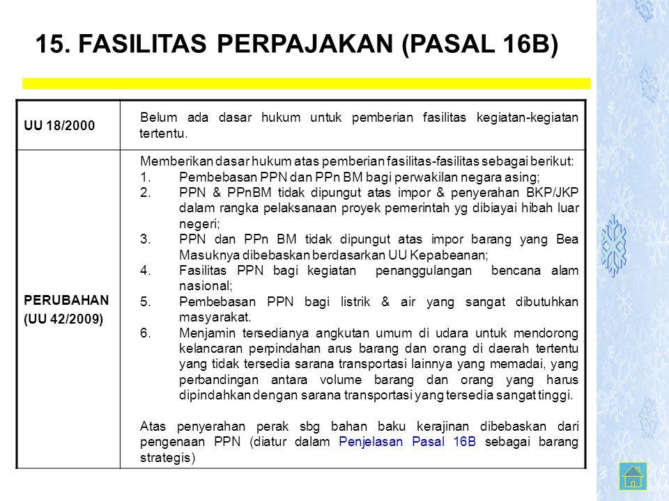 15. FASILITAS PERPAJAKAN (PASAL 16B) UU 18/2000 Belum ada dasar hukum untuk pemberian fasilitas kegiatan-kegiatan tertentu. PERUBAHAN (UU 42/2009) Mem