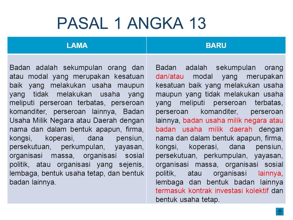 PASAL 1 ANGKA 13 LAMABARU Badan adalah sekumpulan orang dan atau modal yang merupakan kesatuan baik yang melakukan usaha maupun yang tidak melakukan u