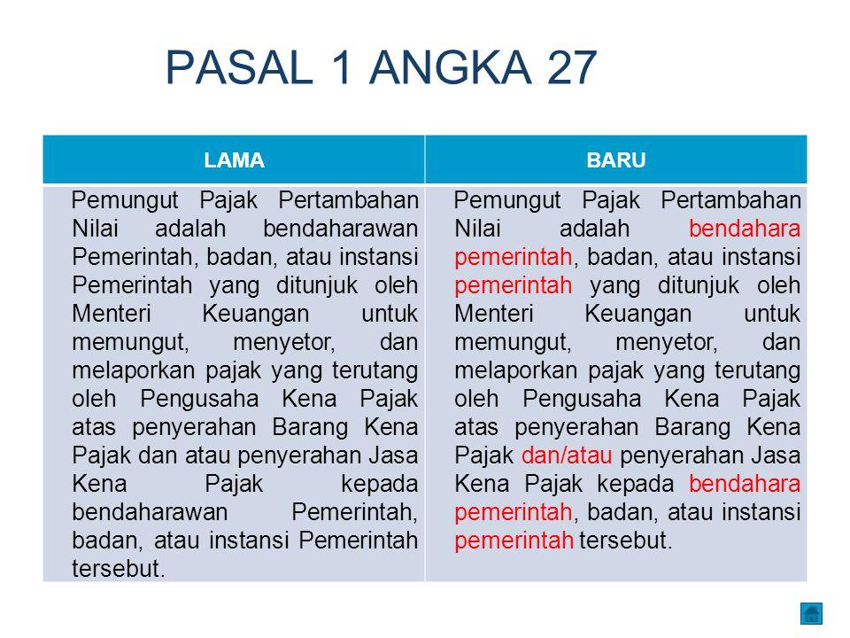 PASAL 1 ANGKA 27 LAMABARU Pemungut Pajak Pertambahan Nilai adalah bendaharawan Pemerintah, badan, atau instansi Pemerintah yang ditunjuk oleh Menteri
