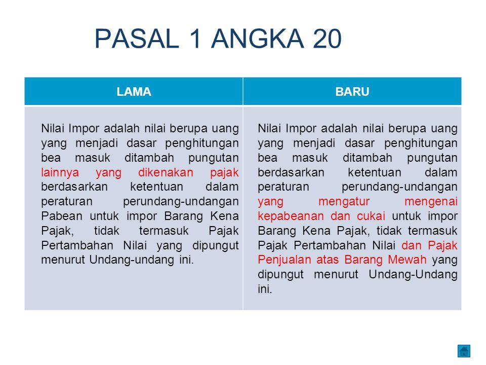 PASAL 1 ANGKA 20 LAMABARU Nilai Impor adalah nilai berupa uang yang menjadi dasar penghitungan bea masuk ditambah pungutan lainnya yang dikenakan paja