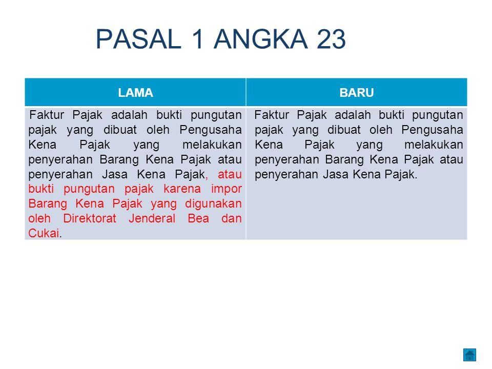 PASAL 1 ANGKA 23 LAMABARU Faktur Pajak adalah bukti pungutan pajak yang dibuat oleh Pengusaha Kena Pajak yang melakukan penyerahan Barang Kena Pajak a
