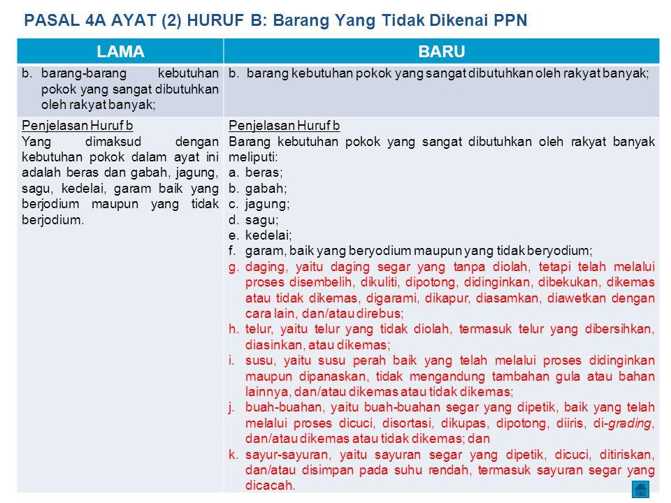 PASAL 4A AYAT (2) HURUF B: Barang Yang Tidak Dikenai PPN LAMABARU b. barang-barang kebutuhan pokok yang sangat dibutuhkan oleh rakyat banyak; b. baran