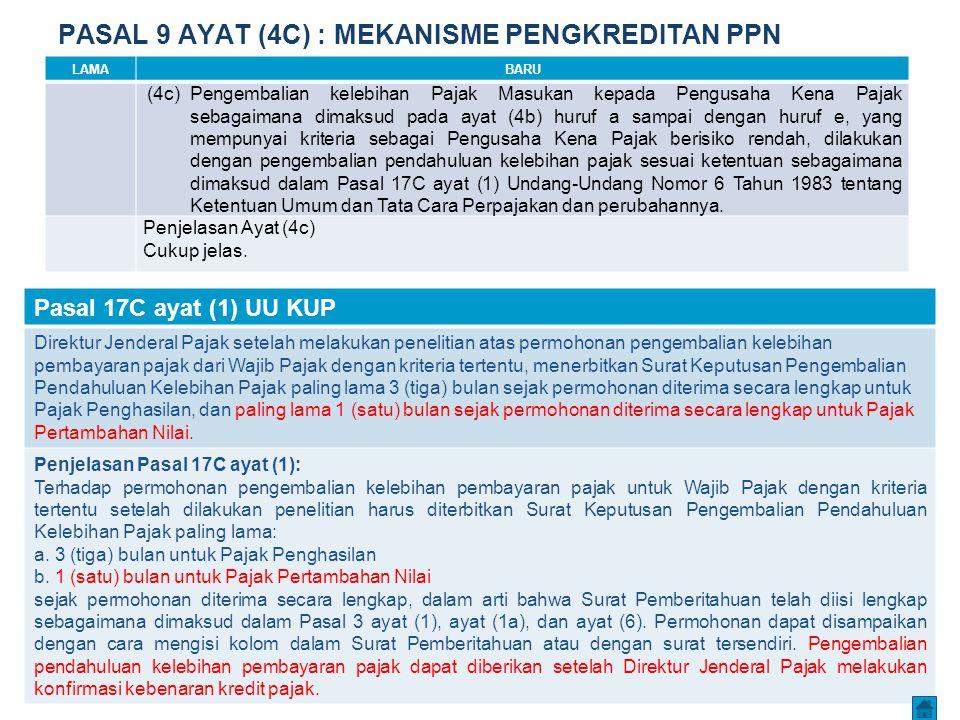 PASAL 9 AYAT (4C) : MEKANISME PENGKREDITAN PPN LAMABARU (4c) Pengembalian kelebihan Pajak Masukan kepada Pengusaha Kena Pajak sebagaimana dimaksud pad