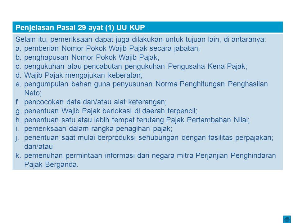 Penjelasan Pasal 29 ayat (1) UU KUP Selain itu, pemeriksaan dapat juga dilakukan untuk tujuan lain, di antaranya: a. pemberian Nomor Pokok Wajib Pajak