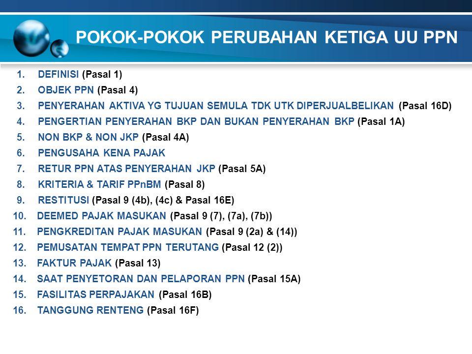 UU 18/2000 Dibebaskan dari pengenaan PPN, melalui Peraturan Pemerintah tentang BKP Strategis PERUBAHAN (UU 42/2009) Tidak dikenakan PPN, termasuk dalam kelompok barang kebutuhan pokok (Psl 4A (2) huruf b) 5.A.