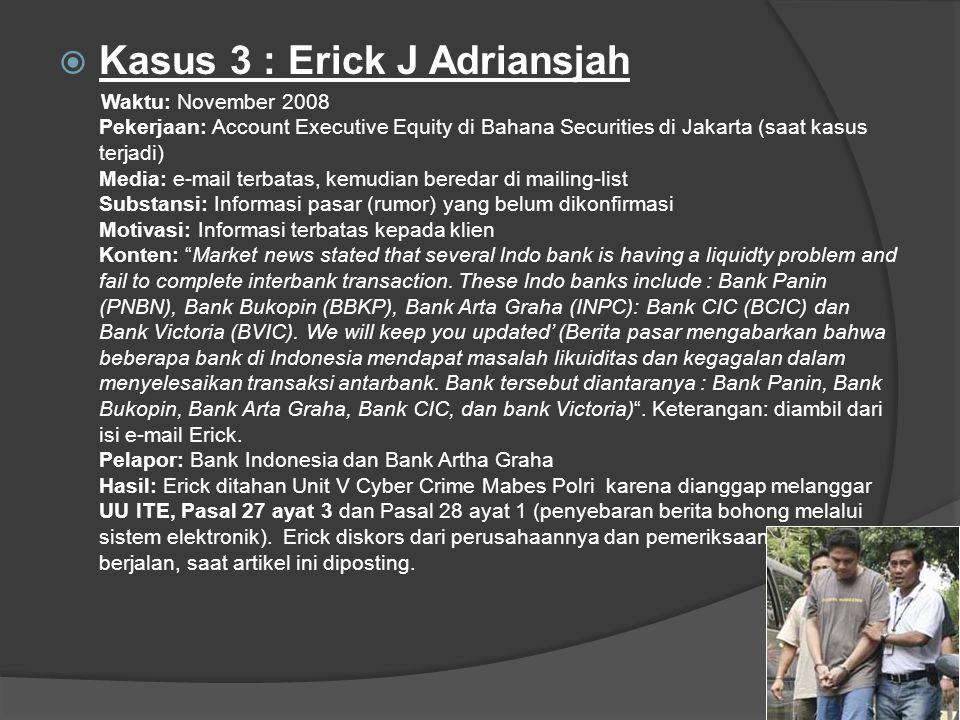  Kasus 3 : Erick J Adriansjah Waktu: November 2008 Pekerjaan: Account Executive Equity di Bahana Securities di Jakarta (saat kasus terjadi) Media: e-