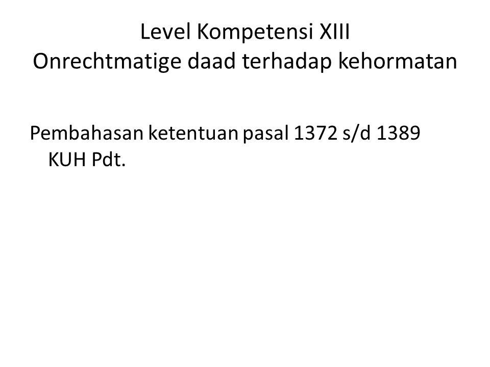Level Kompetensi XIII Onrechtmatige daad terhadap kehormatan Pembahasan ketentuan pasal 1372 s/d 1389 KUH Pdt.