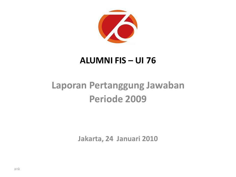 ank ALUMNI FIS – UI 76 Laporan Pertanggung Jawaban Periode 2009 Jakarta, 24 Januari 2010
