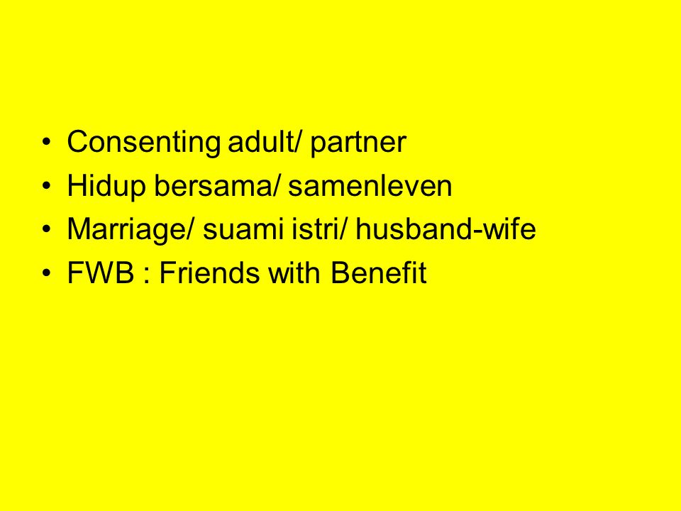 Consenting adult/ partner Hidup bersama/ samenleven Marriage/ suami istri/ husband-wife FWB : Friends with Benefit