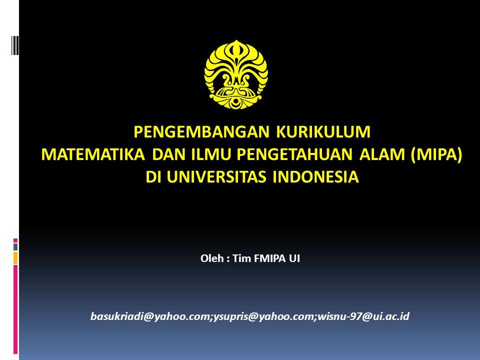 PENGEMBANGAN KURIKULUM MATEMATIKA DAN ILMU PENGETAHUAN ALAM (MIPA) DI UNIVERSITAS INDONESIA Oleh : Tim FMIPA UI basukriadi@yahoo.com;ysupris@yahoo.com;wisnu-97@ui.ac.id