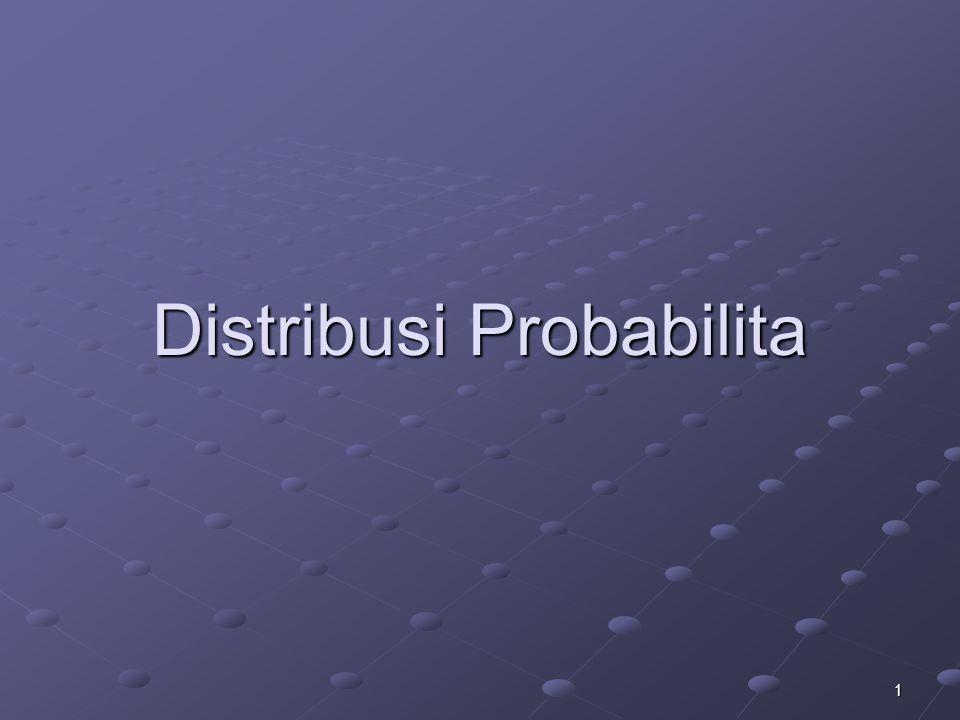 2 Distribusi Probabilita adalah semua peristiwa yang dapat terjadi dengan persentase terjadinya peristiwa tersebut atau fungsi yang memetakan peristiwa dasar dari suatu ruang sampel (R) ke nilai numerik (X).