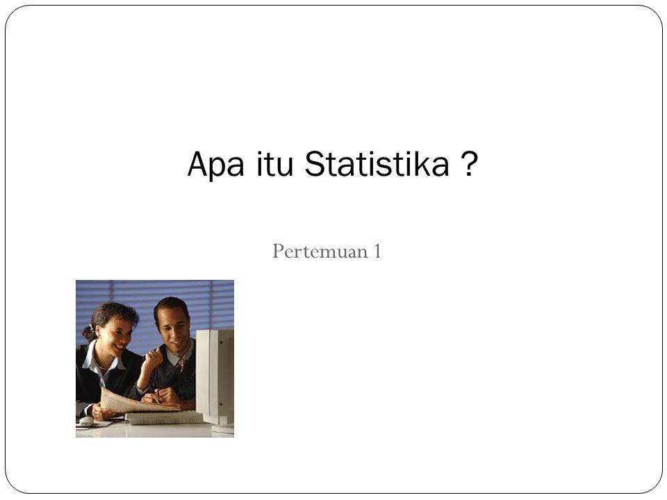 Pertemuan 1 Apa itu Statistika ?