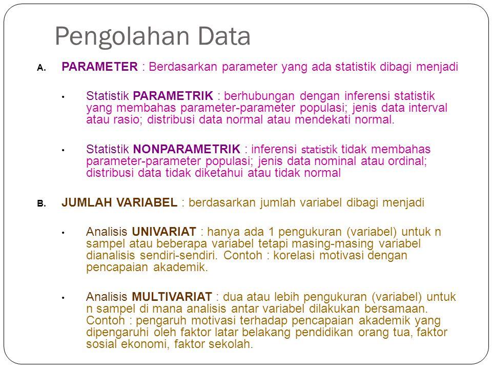 Pengolahan Data A. PARAMETER : Berdasarkan parameter yang ada statistik dibagi menjadi Statistik PARAMETRIK : berhubungan dengan inferensi statistik y