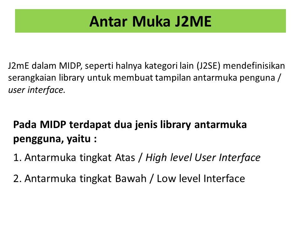 Antar Muka J2ME J2mE dalam MIDP, seperti halnya kategori lain (J2SE) mendefinisikan serangkaian library untuk membuat tampilan antarmuka penguna / user interface.