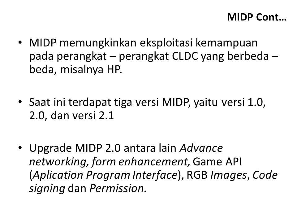 MIDP Cont… MIDP memungkinkan eksploitasi kemampuan pada perangkat – perangkat CLDC yang berbeda – beda, misalnya HP.
