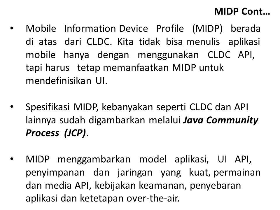 Karakteristik MIDP 1.Tampilan: Ukuran Layar: 96x54 kedalaman tampilan: 1-bit Ketajaman pixel: sekitar 1:1 2.Masukan: Satu atau lebih mekanisme user-input: satu keybboard, dua keyboard, atau touch screen.
