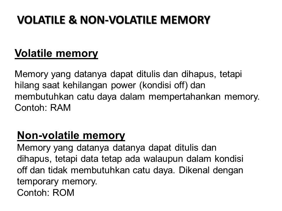 VOLATILE & NON-VOLATILE MEMORY Volatile memory Memory yang datanya dapat ditulis dan dihapus, tetapi hilang saat kehilangan power (kondisi off) dan membutuhkan catu daya dalam mempertahankan memory.