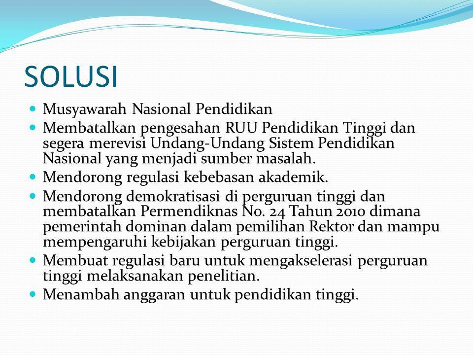 SOLUSI Musyawarah Nasional Pendidikan Membatalkan pengesahan RUU Pendidikan Tinggi dan segera merevisi Undang-Undang Sistem Pendidikan Nasional yang menjadi sumber masalah.