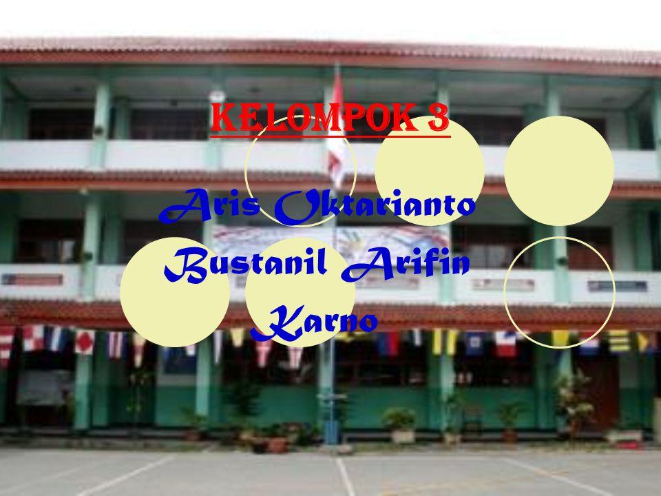 Kelompok 3 Aris Oktarianto Bustanil Arifin Karno