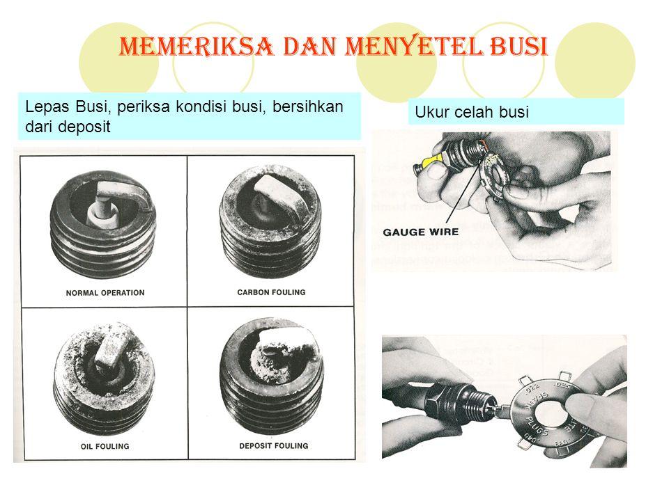 Memeriksa dan Menyetel Busi Lepas Busi, periksa kondisi busi, bersihkan dari deposit Ukur celah busi