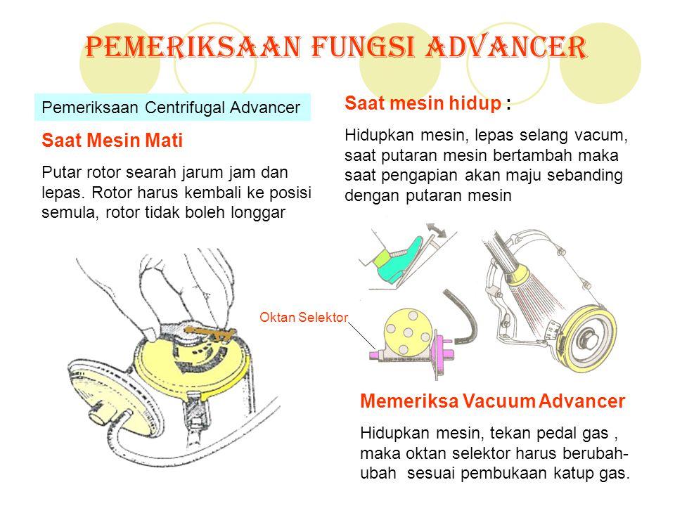 Pemeriksaan Fungsi Advancer Pemeriksaan Centrifugal Advancer Saat Mesin Mati Putar rotor searah jarum jam dan lepas. Rotor harus kembali ke posisi sem