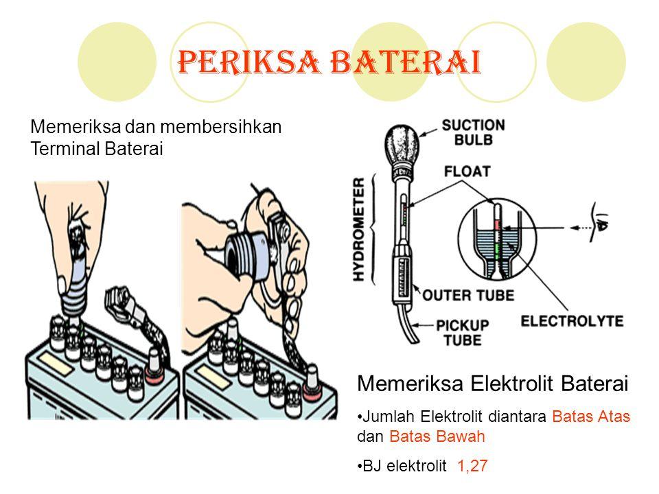 Periksa Baterai Memeriksa dan membersihkan Terminal Baterai Memeriksa Elektrolit Baterai Jumlah Elektrolit diantara Batas Atas dan Batas Bawah BJ elek