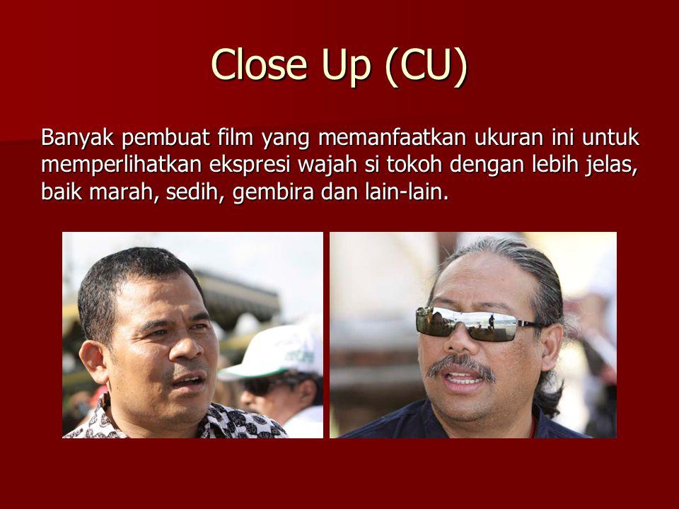 Close Up (CU) Banyak pembuat film yang memanfaatkan ukuran ini untuk memperlihatkan ekspresi wajah si tokoh dengan lebih jelas, baik marah, sedih, gem