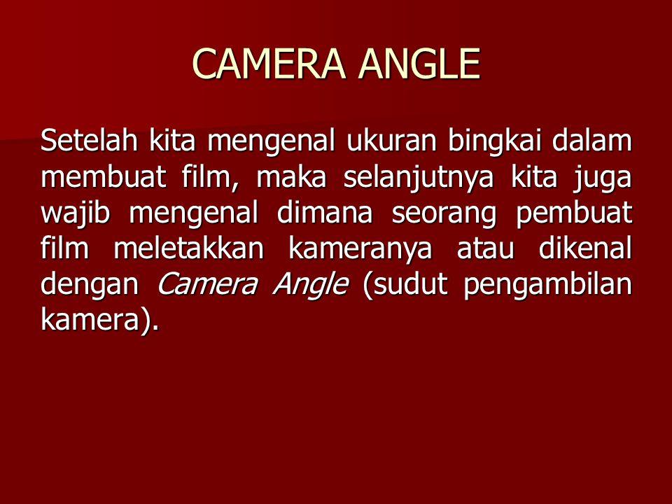 CAMERA ANGLE Setelah kita mengenal ukuran bingkai dalam membuat film, maka selanjutnya kita juga wajib mengenal dimana seorang pembuat film meletakkan
