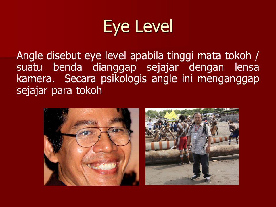 Eye Level Angle disebut eye level apabila tinggi mata tokoh / suatu benda dianggap sejajar dengan lensa kamera. Secara psikologis angle ini menganggap