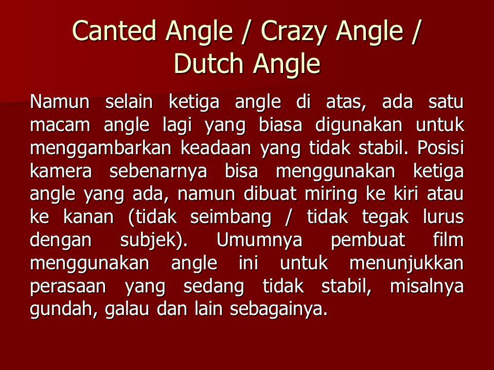 Canted Angle / Crazy Angle / Dutch Angle Namun selain ketiga angle di atas, ada satu macam angle lagi yang biasa digunakan untuk menggambarkan keadaan