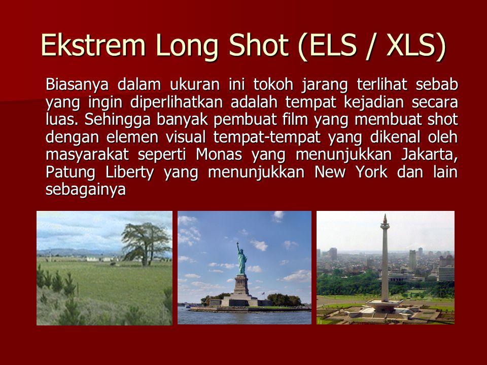 Ekstrem Long Shot (ELS / XLS) Biasanya dalam ukuran ini tokoh jarang terlihat sebab yang ingin diperlihatkan adalah tempat kejadian secara luas. Sehin