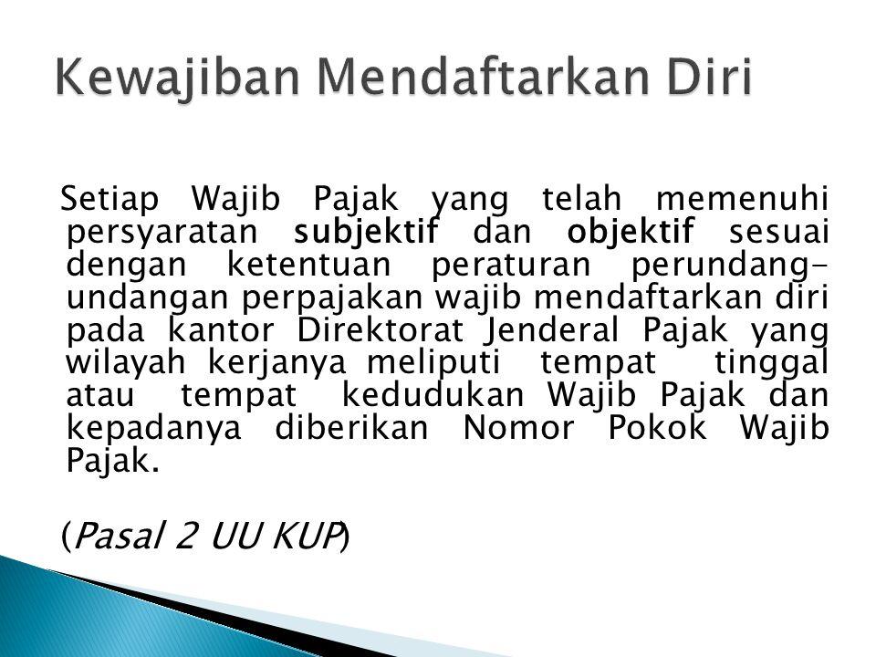WAJIB PAJAK Wajib mendaftarkan diri untuk memperoleh NPWP KEWAJIBAN OBJEKTIF KEWAJIBAN SUBJEKTIF