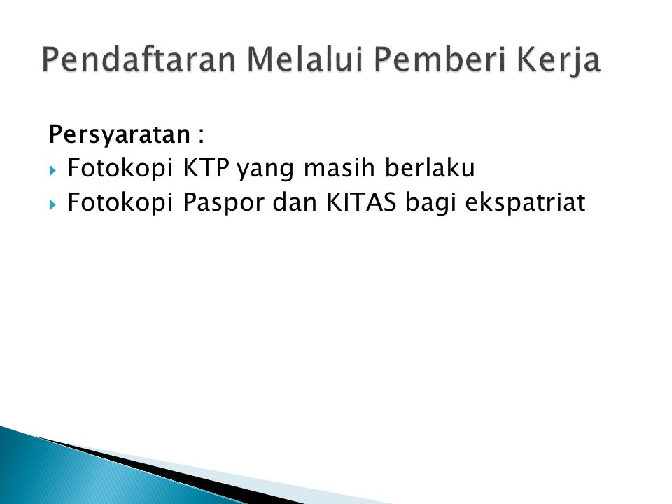 Persyaratan :  Fotokopi KTP yang masih berlaku  Fotokopi Paspor dan KITAS bagi ekspatriat  Surat Keterangan dari Pemberi Kerja  Mengisi Formulir Pendaftaran Wajib Pajak
